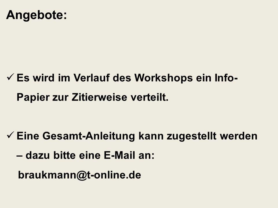 Angebote: Es wird im Verlauf des Workshops ein Info- Papier zur Zitierweise verteilt. Eine Gesamt-Anleitung kann zugestellt werden – dazu bitte eine E