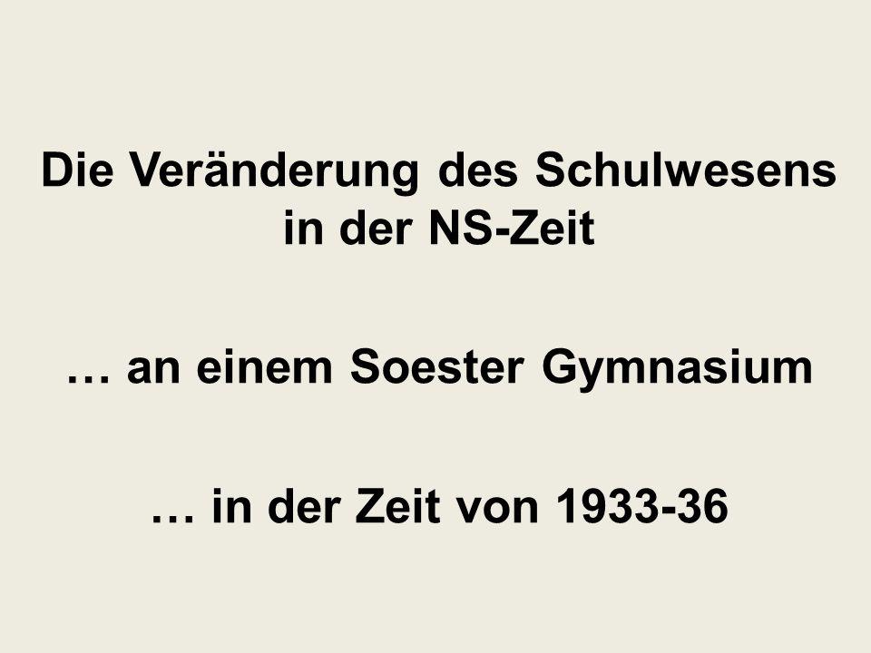 Die Veränderung des Schulwesens in der NS-Zeit … an einem Soester Gymnasium … in der Zeit von 1933-36