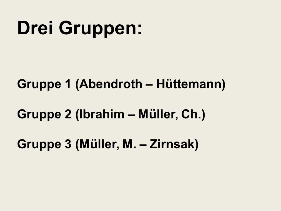 Drei Gruppen: Gruppe 1 (Abendroth – Hüttemann) Gruppe 2 (Ibrahim – Müller, Ch.) Gruppe 3 (Müller, M. – Zirnsak)