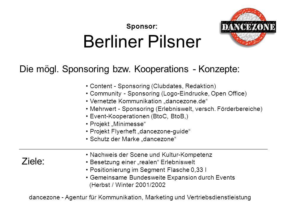 Sponsor: Berliner Pilsner dancezone - Agentur für Kommunikation, Marketing und Vertriebsdienstleistung Die mögl. Sponsoring bzw. Kooperations - Konzep
