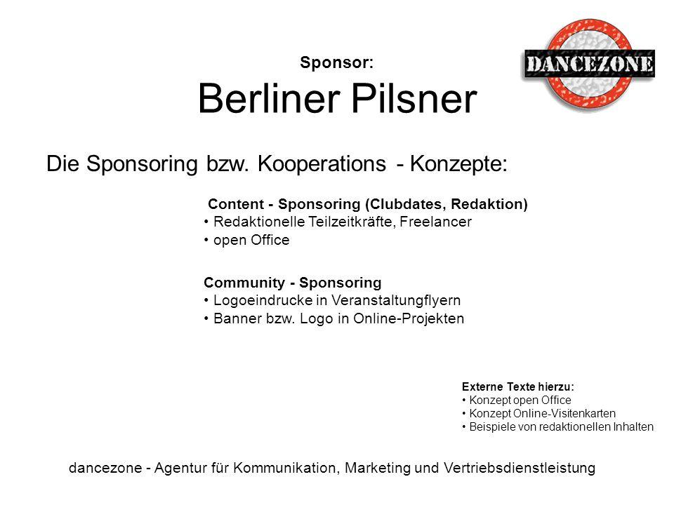 Sponsor: Berliner Pilsner dancezone - Agentur für Kommunikation, Marketing und Vertriebsdienstleistung Die Sponsoring bzw. Kooperations - Konzepte: Co