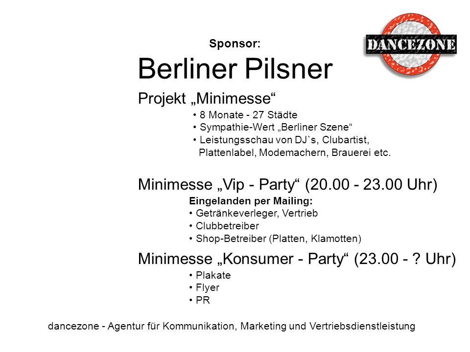 Sponsor: Berliner Pilsner dancezone - Agentur für Kommunikation, Marketing und Vertriebsdienstleistung Projekt Minimesse 8 Monate - 27 Städte Sympathi