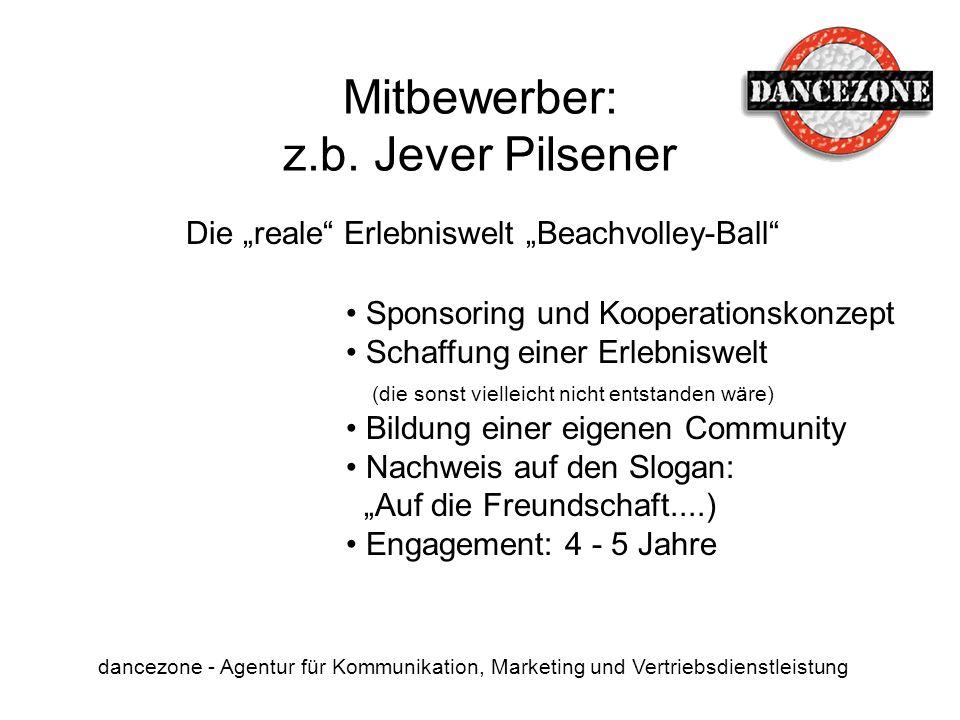 Mitbewerber: z.b. Jever Pilsener dancezone - Agentur für Kommunikation, Marketing und Vertriebsdienstleistung Die reale Erlebniswelt Beachvolley-Ball