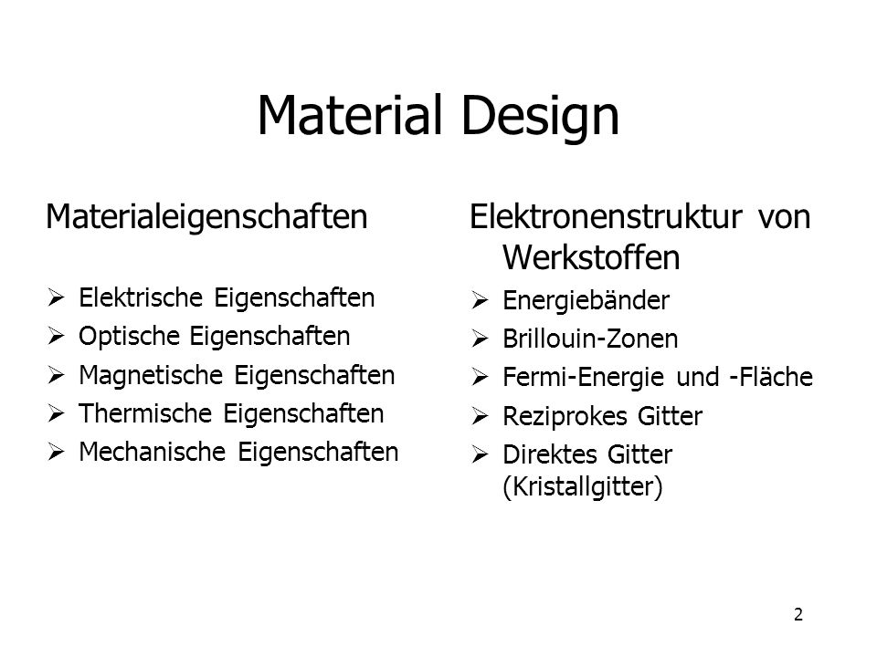 2 Material Design Materialeigenschaften Elektrische Eigenschaften Optische Eigenschaften Magnetische Eigenschaften Thermische Eigenschaften Mechanische Eigenschaften Elektronenstruktur von Werkstoffen Energiebänder Brillouin-Zonen Fermi-Energie und -Fläche Reziprokes Gitter Direktes Gitter (Kristallgitter)