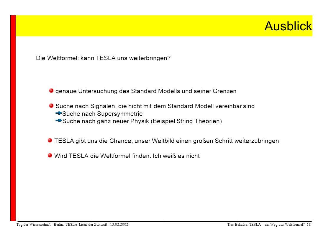 Ties Behnke: TESLA - ein Weg zur Weltformel? 18 Tag der Wissenschaft - Berlin: TESLA Licht der Zukunft - 13.02.2002 Ausblick Die Weltformel: kann TESL