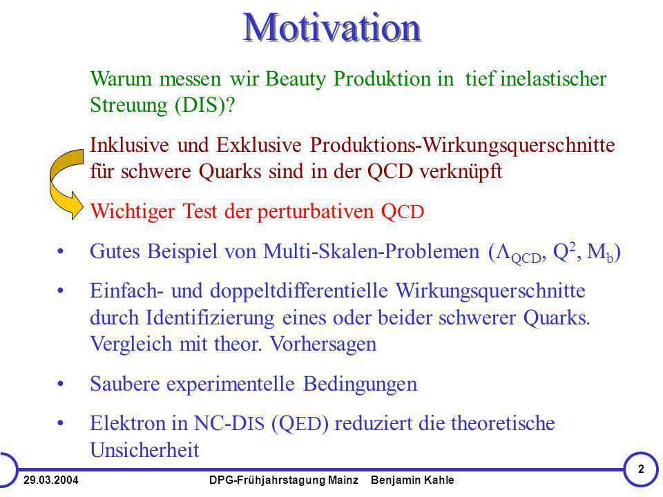 29.03.2004DPG-Frühjahrstagung Mainz Benjamin Kahle 2 Motivation Warum messen wir Beauty Produktion in tief inelastischer Streuung (DIS).