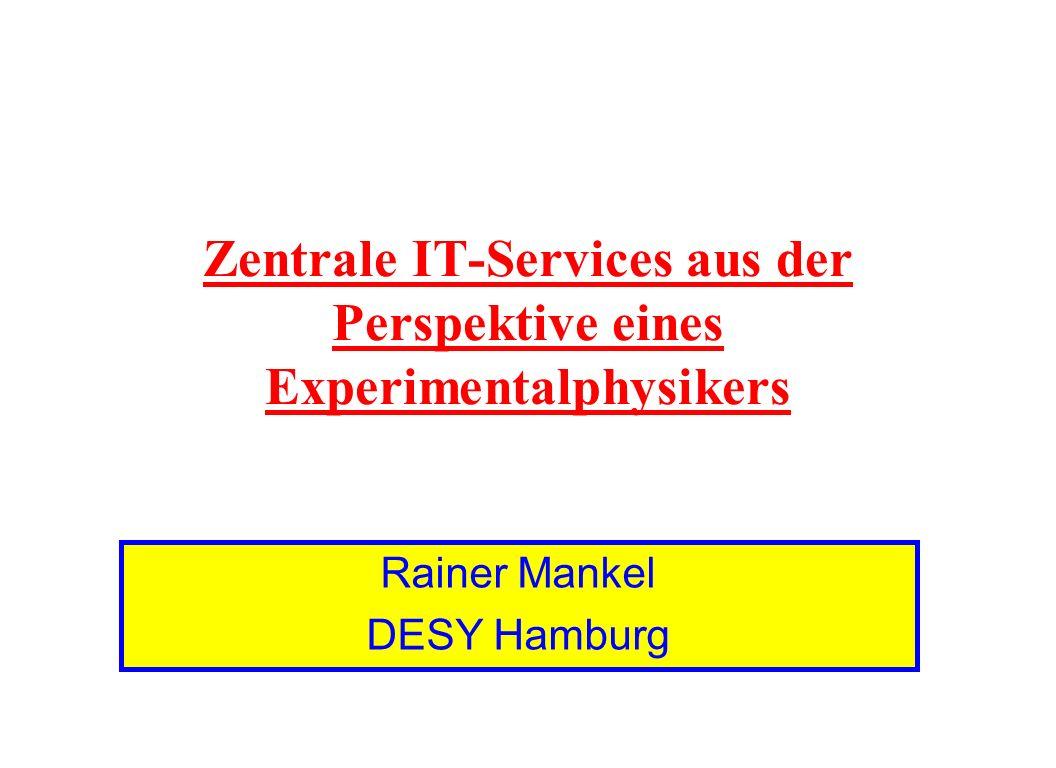 Zentrale IT-Services aus der Perspektive eines Experimentalphysikers Rainer Mankel DESY Hamburg