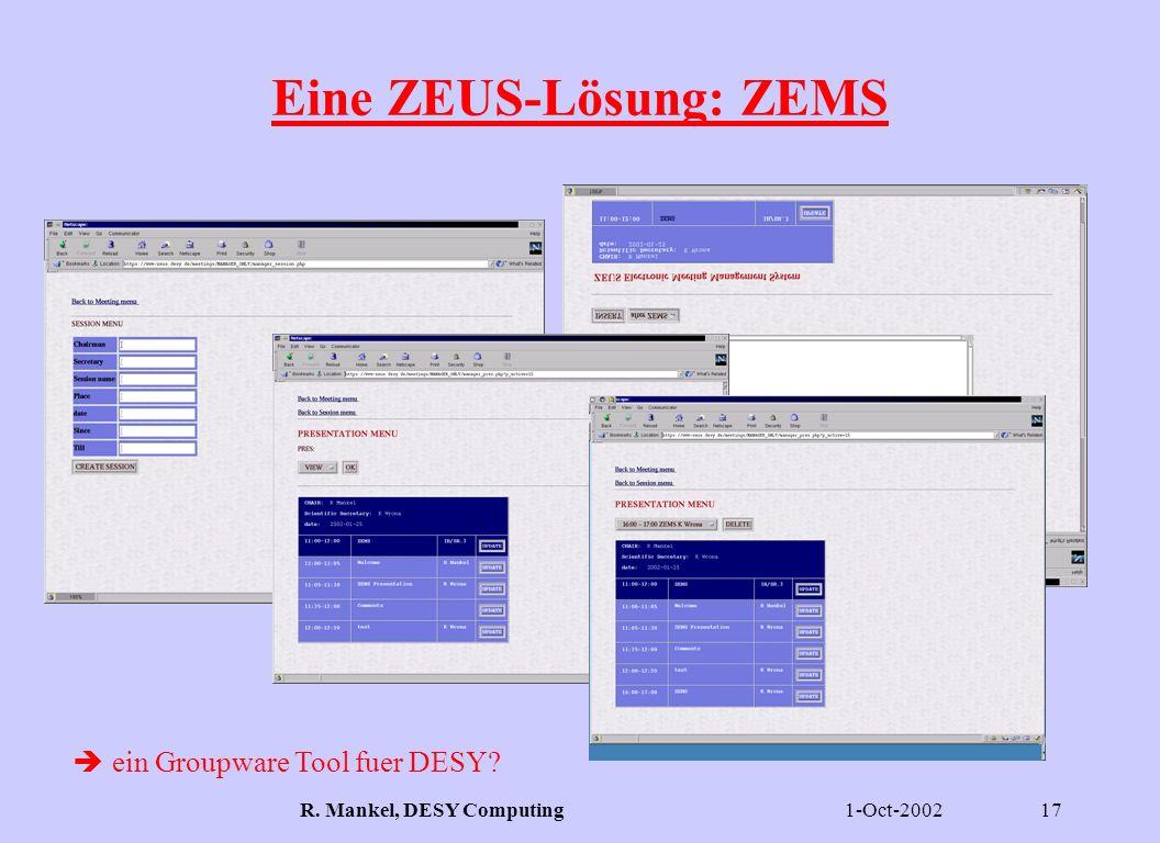 1-Oct-2002R. Mankel, DESY Computing17 Eine ZEUS-Lösung: ZEMS ein Groupware Tool fuer DESY?
