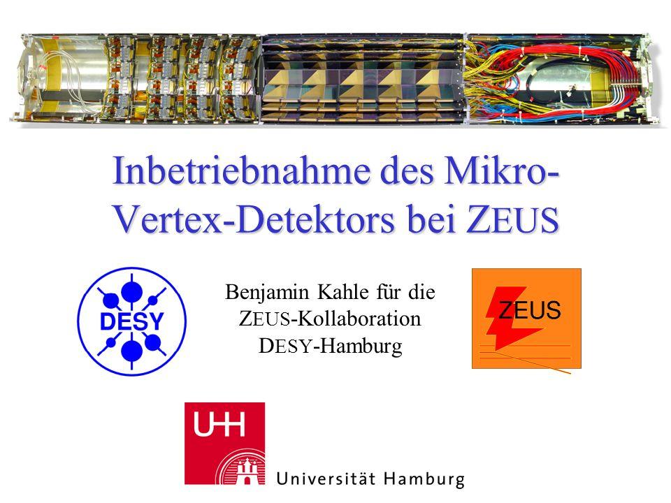 Inbetriebnahme des Mikro- Vertex-Detektors bei Z EUS Benjamin Kahle für die Z EUS -Kollaboration D ESY -Hamburg