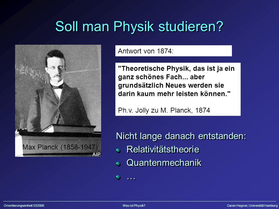 Orientierungseinheit SS2005Was ist Physik?Caren Hagner, Universität Hamburg Soll man Physik studieren?