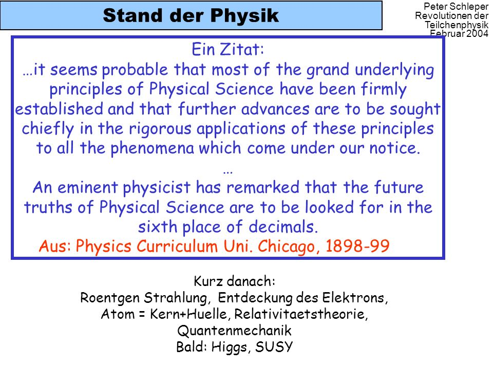 Peter Schleper Revolutionen der Teilchenphysik Februar 2004 Stand der Physik Ein Zitat: …it seems probable that most of the grand underlying principle