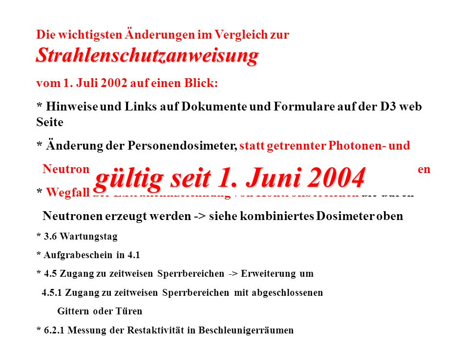 Strahlenschutzanweisung Die wichtigsten Änderungen im Vergleich zur Strahlenschutzanweisung vom 1. Juli 2002 auf einen Blick: * Hinweise und Links auf