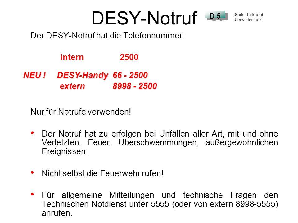 DESY-Notruf Der DESY-Notruf hat die Telefonnummer: intern2500 Nur für Notrufe verwenden! Der Notruf hat zu erfolgen bei Unfällen aller Art, mit und oh