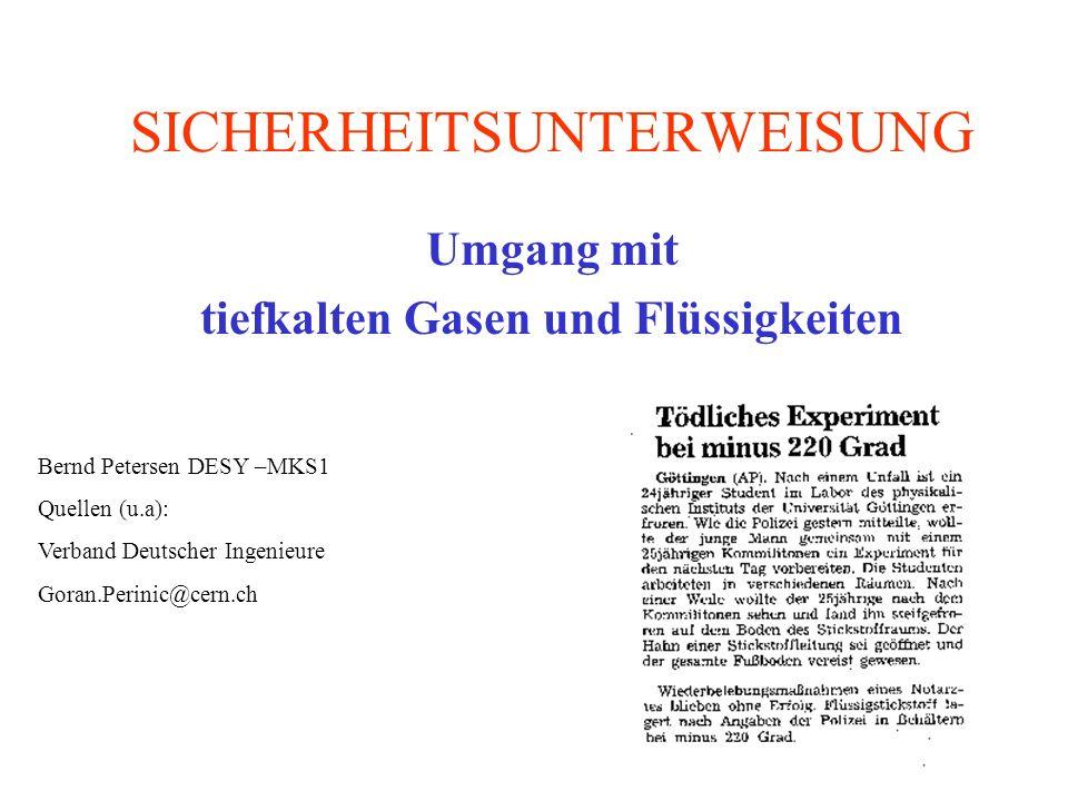 SICHERHEITSUNTERWEISUNG Umgang mit tiefkalten Gasen und Flüssigkeiten Bernd Petersen DESY –MKS1 Quellen (u.a): Verband Deutscher Ingenieure Goran.Peri