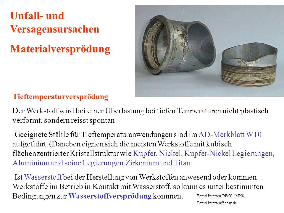 Unfall- und Versagensursachen Materialversprödung Tieftemperaturversprödung Der Werkstoff wird bei einer Überlastung bei tiefen Temperaturen nicht pla