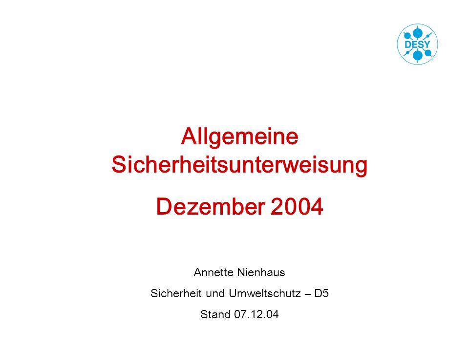 Allgemeine Sicherheitsunterweisung Dezember 2004 Annette Nienhaus Sicherheit und Umweltschutz – D5 Stand 07.12.04