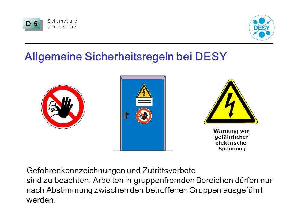 Allgemeine Sicherheitsregeln bei DESY Gefahrenkennzeichnungen und Zutrittsverbote sind zu beachten. Arbeiten in gruppenfremden Bereichen dürfen nur na