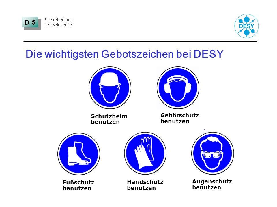 Die wichtigsten Gebotszeichen bei DESY Schutzhelm benutzen Augenschutz benutzen Gehörschutz benutzen Fußschutz benutzen Handschutz benutzen