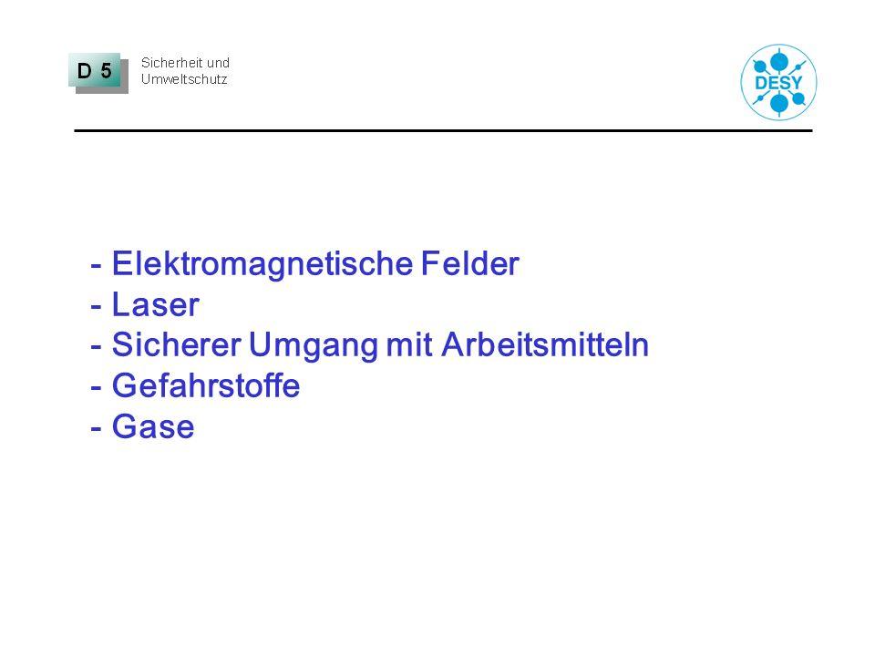 - Elektromagnetische Felder - Laser - Sicherer Umgang mit Arbeitsmitteln - Gefahrstoffe - Gase