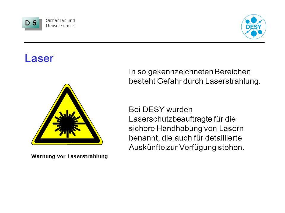 Laser Warnung vor Laserstrahlung In so gekennzeichneten Bereichen besteht Gefahr durch Laserstrahlung. Bei DESY wurden Laserschutzbeauftragte für die