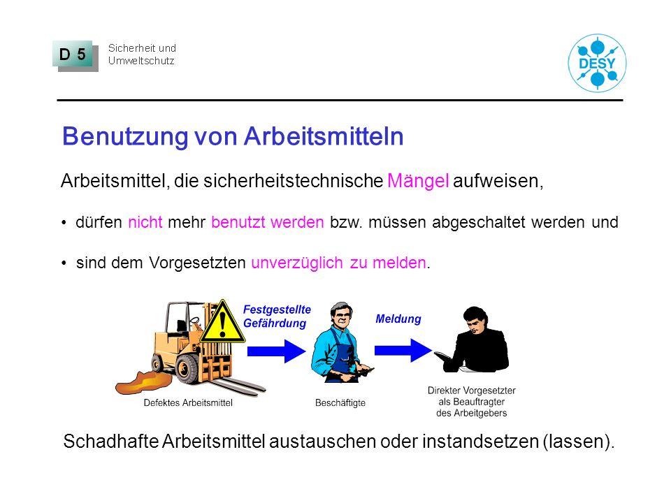 Benutzung von Arbeitsmitteln Arbeitsmittel, die sicherheitstechnische Mängel aufweisen, dürfen nicht mehr benutzt werden bzw. müssen abgeschaltet werd