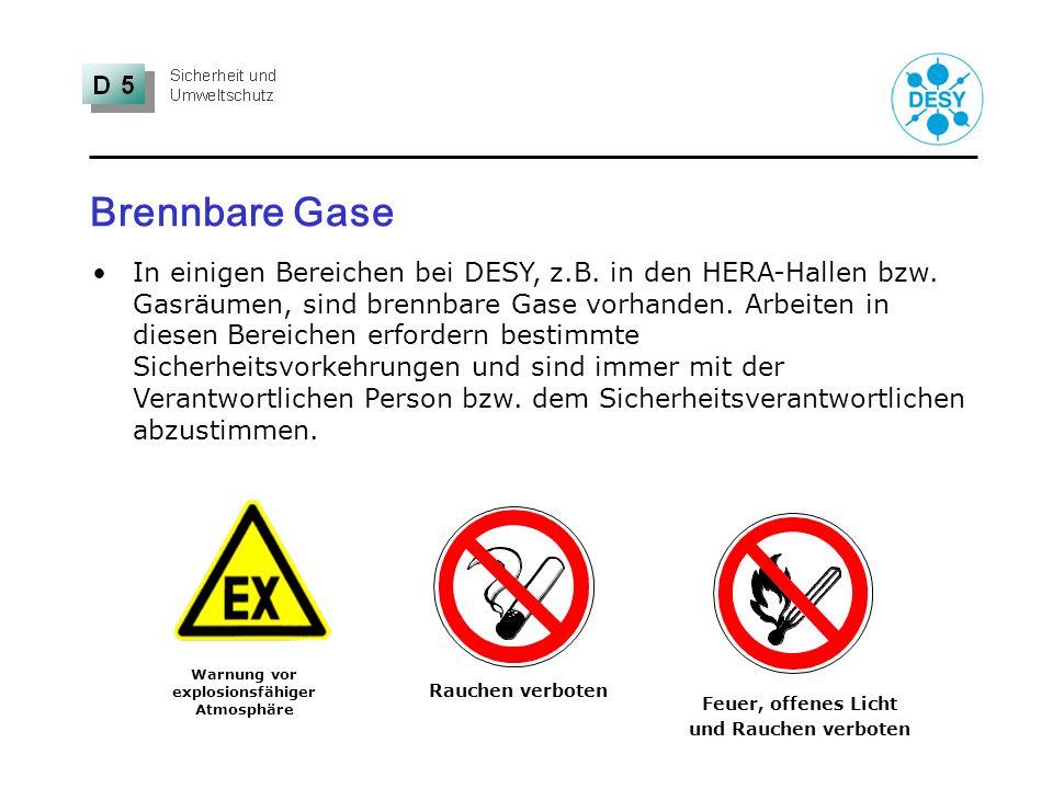 Brennbare Gase In einigen Bereichen bei DESY, z.B. in den HERA-Hallen bzw. Gasräumen, sind brennbare Gase vorhanden. Arbeiten in diesen Bereichen erfo