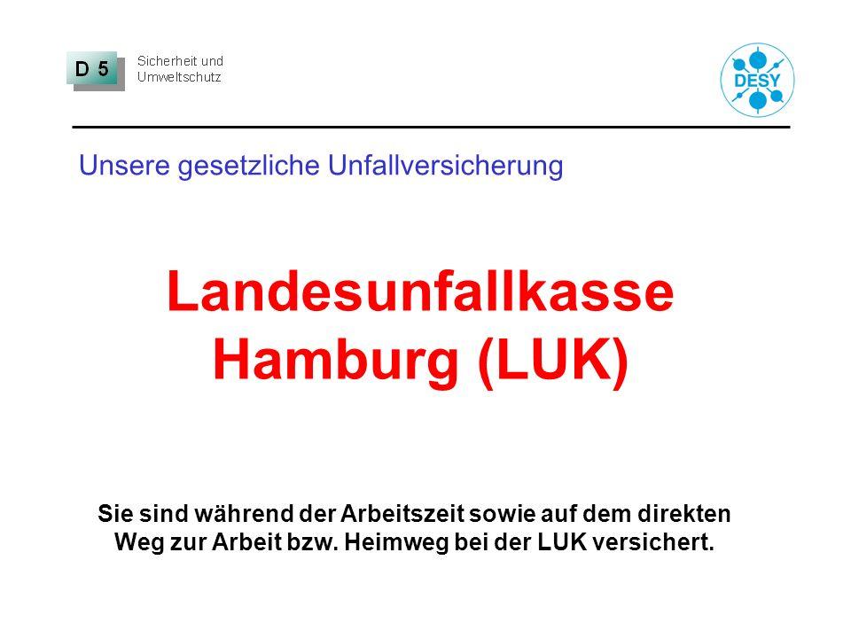Unsere gesetzliche Unfallversicherung Landesunfallkasse Hamburg (LUK) Sie sind während der Arbeitszeit sowie auf dem direkten Weg zur Arbeit bzw. Heim