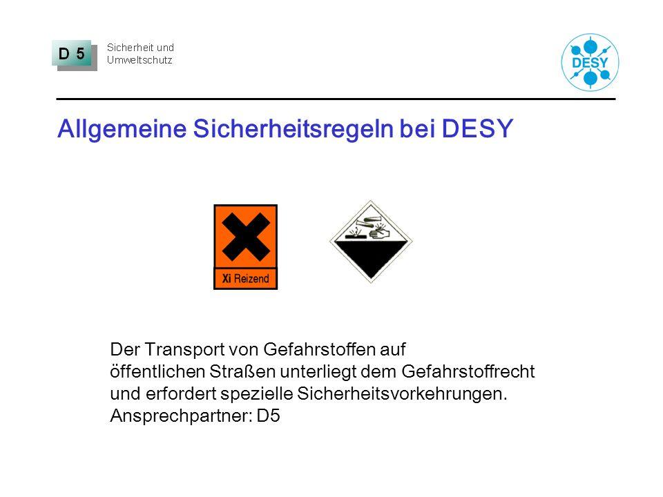 Allgemeine Sicherheitsregeln bei DESY Der Transport von Gefahrstoffen auf öffentlichen Straßen unterliegt dem Gefahrstoffrecht und erfordert spezielle