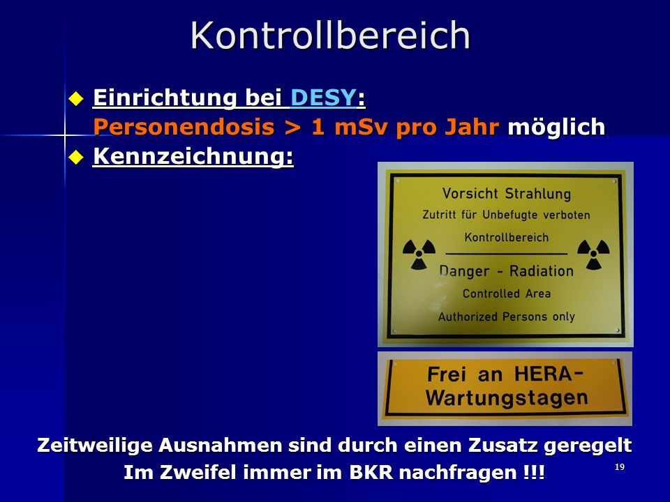 19 Kontrollbereich Einrichtung bei DESY: Einrichtung bei DESY: Personendosis > 1 mSv pro Jahr möglich Kennzeichnung: Kennzeichnung: Zeitweilige Ausnah