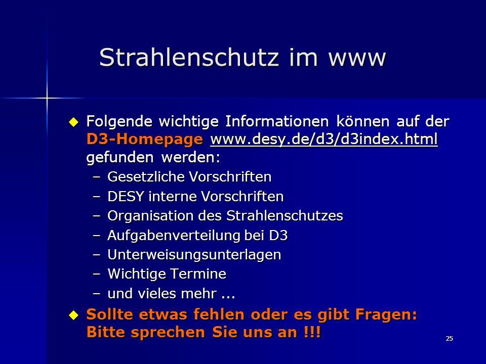 25 Strahlenschutz im www Folgende wichtige Informationen können auf der D3-Homepage www.desy.de/d3/d3index.html gefunden werden: Folgende wichtige Inf