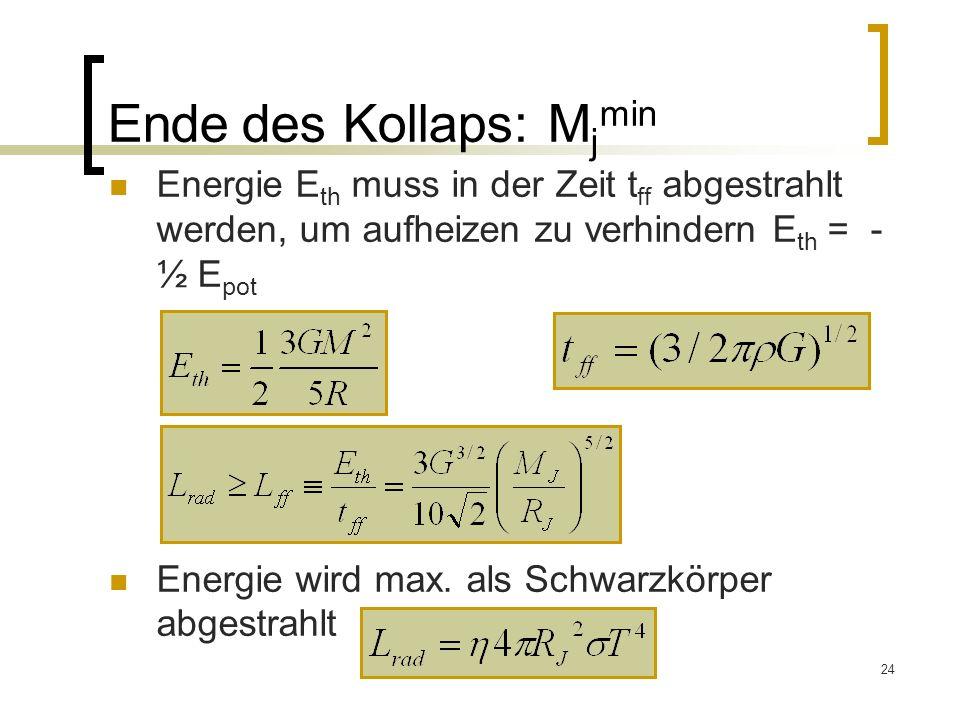 24 Ende des Kollaps: M j min Energie E th muss in der Zeit t ff abgestrahlt werden, um aufheizen zu verhindern E th = - ½ E pot Energie wird max.