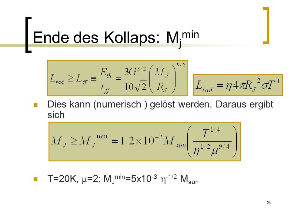 25 Ende des Kollaps: M j min Dies kann (numerisch ) gelöst werden.