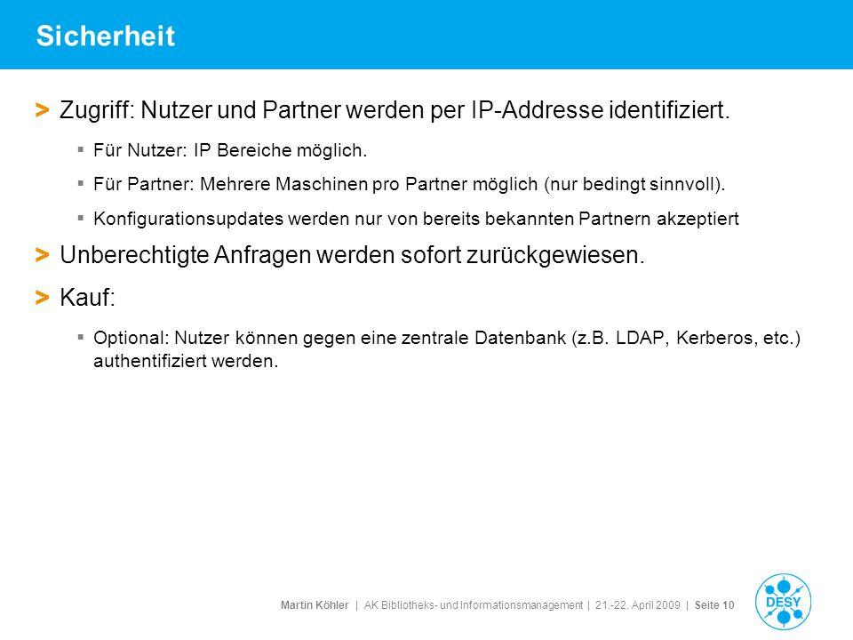 Martin Köhler   AK Bibliotheks- und Informationsmanagement   21.-22. April 2009   Seite 10 Sicherheit > Zugriff: Nutzer und Partner werden per IP-Addr