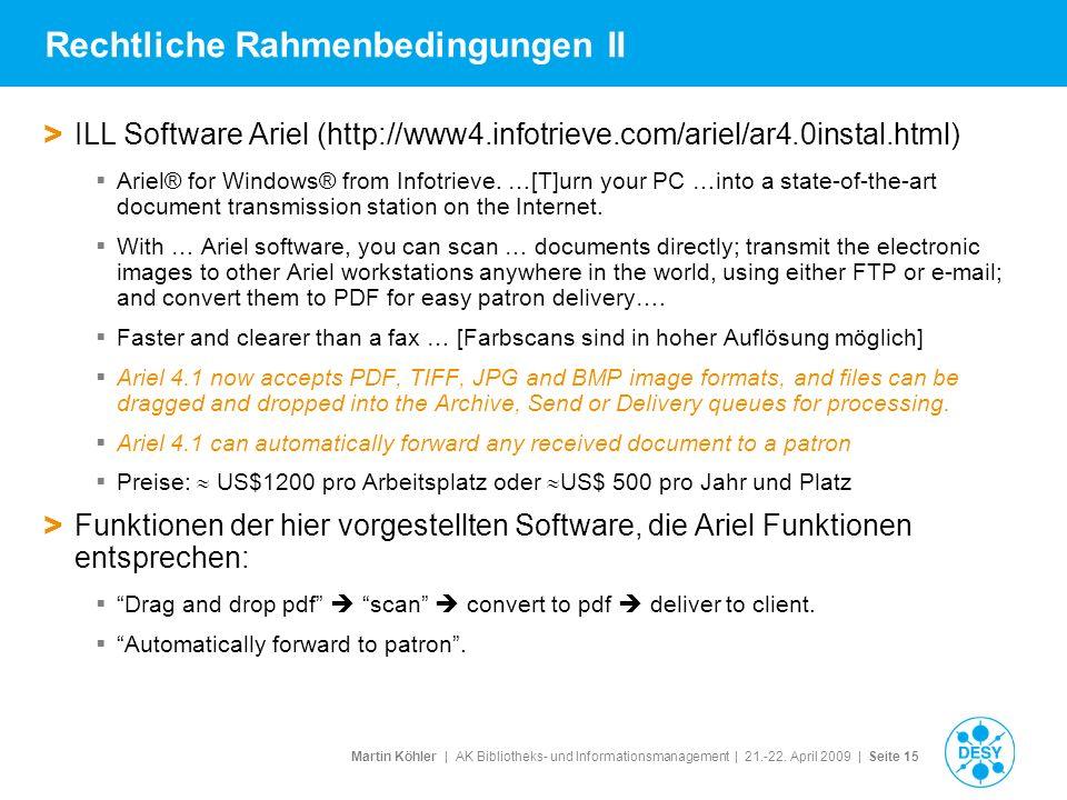 Martin Köhler   AK Bibliotheks- und Informationsmanagement   21.-22. April 2009   Seite 15 Rechtliche Rahmenbedingungen II > ILL Software Ariel (http: