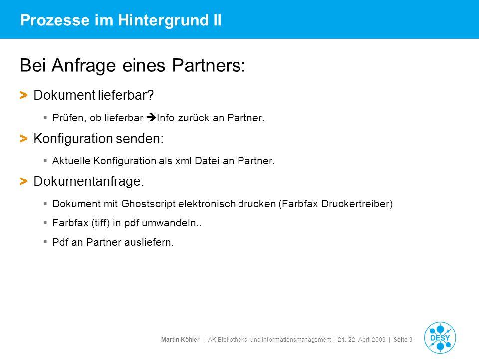 Martin Köhler   AK Bibliotheks- und Informationsmanagement   21.-22. April 2009   Seite 9 Prozesse im Hintergrund II Bei Anfrage eines Partners: > Dok