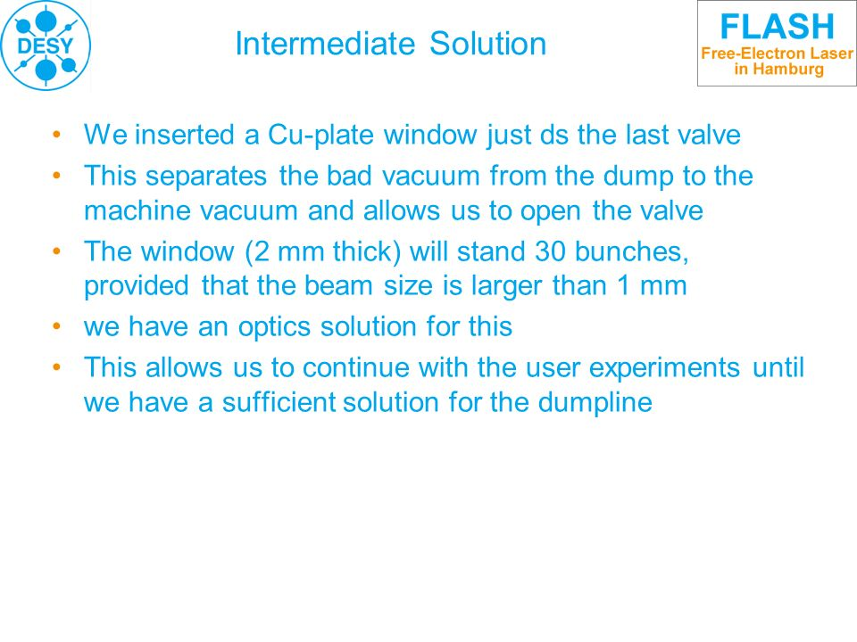 Intermediate Solution We inserted a Cu-plate window just ds the last valve This separates the bad vacuum from the dump to the machine vacuum and allow