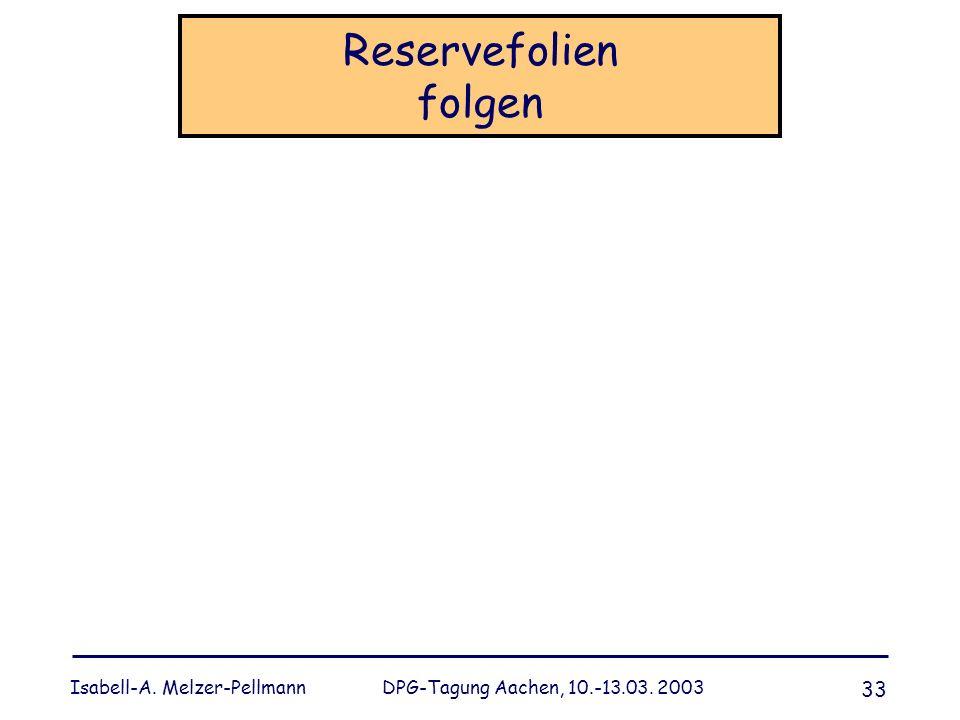 Isabell-A. Melzer-Pellmann DPG-Tagung Aachen, 10.-13.03. 2003 33 Reservefolien folgen