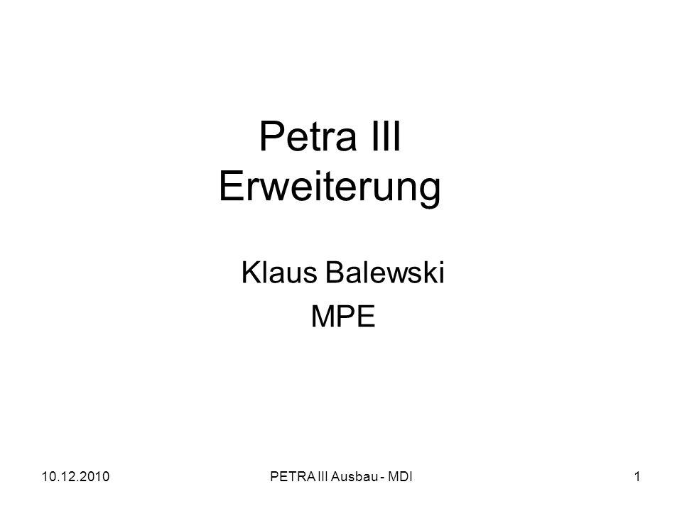 10.12.2010PETRA III Ausbau - MDI1 Petra III Erweiterung Klaus Balewski MPE