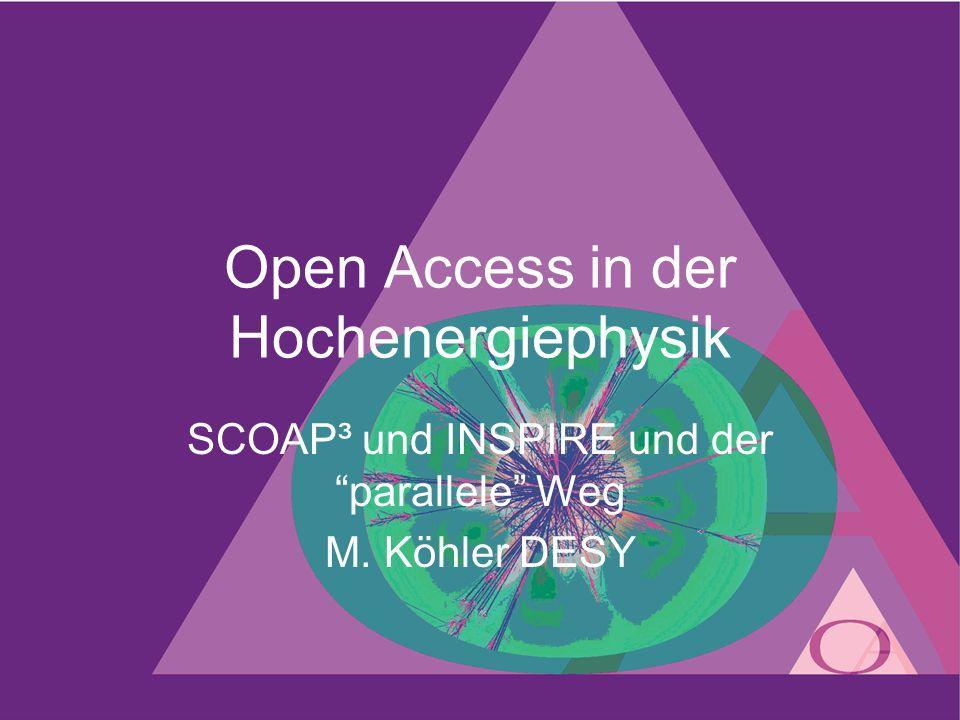 Open Access in der Hochenergiephysik SCOAP³ und INSPIRE und der parallele Weg M. Köhler DESY