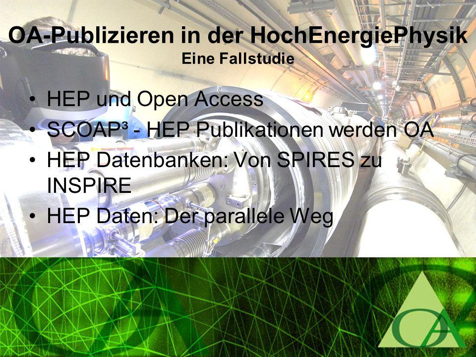 OA-Publizieren in der HochEnergiePhysik Eine Fallstudie HEP und Open Access SCOAP³ - HEP Publikationen werden OA HEP Datenbanken: Von SPIRES zu INSPIRE HEP Daten: Der parallele Weg
