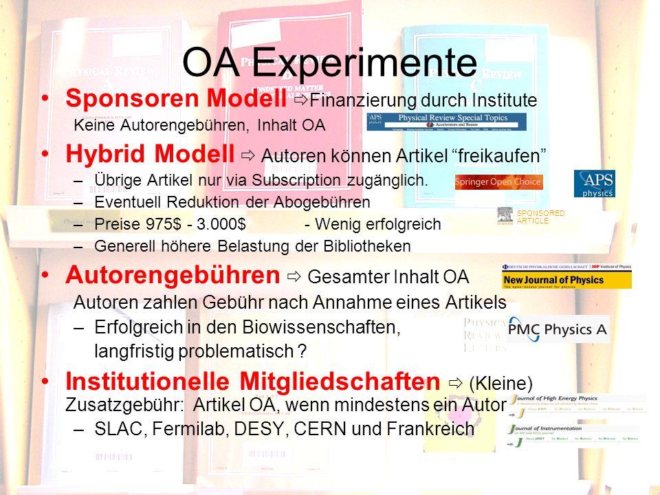 OA Experimente Sponsoren Modell Finanzierung durch Institute Keine Autorengebühren, Inhalt OA Hybrid Modell Autoren können Artikel freikaufen –Übrige Artikel nur via Subscription zugänglich.
