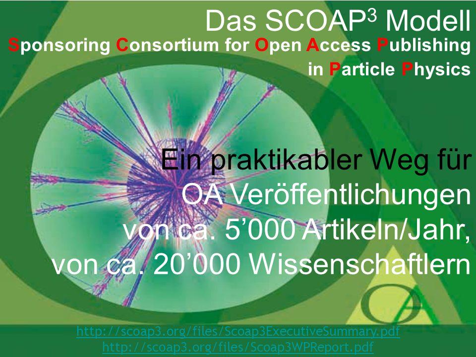 Das SCOAP 3 Modell Sponsoring Consortium for Open Access Publishing in Particle Physics Ein praktikabler Weg für OA Veröffentlichungen von ca.