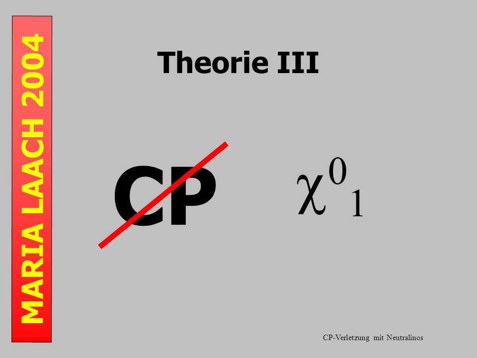 MARIA LAACH 2004 Theorie III CP 0 1 CP-Verletzung mit Neutralinos