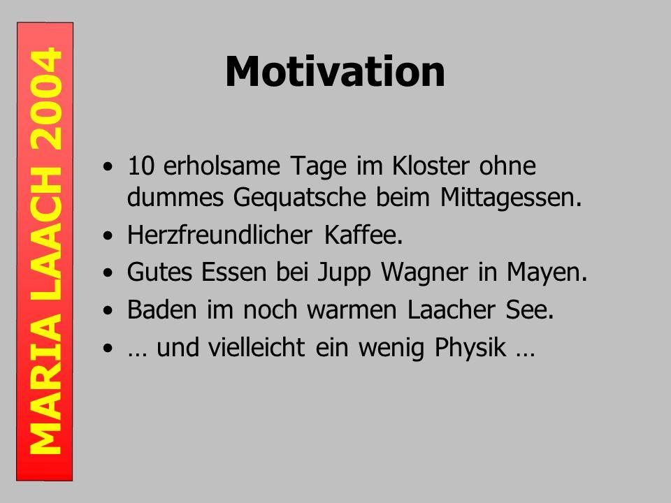 MARIA LAACH 2004 Motivation 10 erholsame Tage im Kloster ohne dummes Gequatsche beim Mittagessen.
