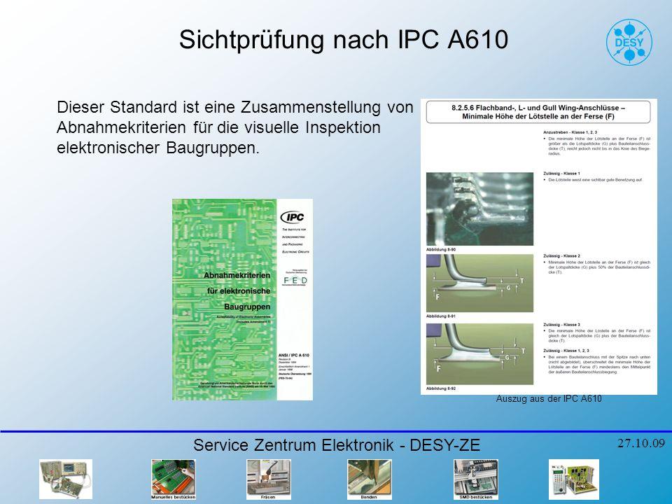 Sichtprüfung nach IPC A610 Service Zentrum Elektronik - DESY-ZE 27.10.09 Dieser Standard ist eine Zusammenstellung von Abnahmekriterien für die visuel
