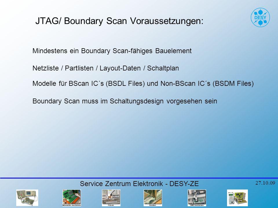 JTAG/ Boundary Scan Voraussetzungen: Service Zentrum Elektronik - DESY-ZE 27.10.09 Mindestens ein Boundary Scan-fähiges Bauelement Netzliste / Partlis