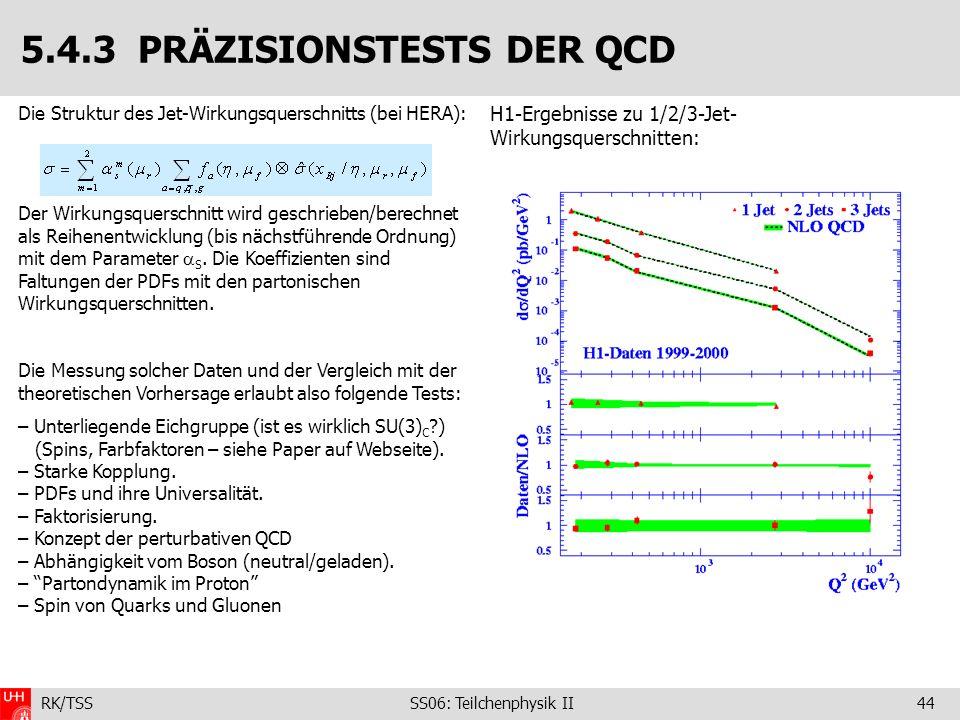 RK/TSS SS06: Teilchenphysik II44 Die Struktur des Jet-Wirkungsquerschnitts (bei HERA): Der Wirkungsquerschnitt wird geschrieben/berechnet als Reihenen