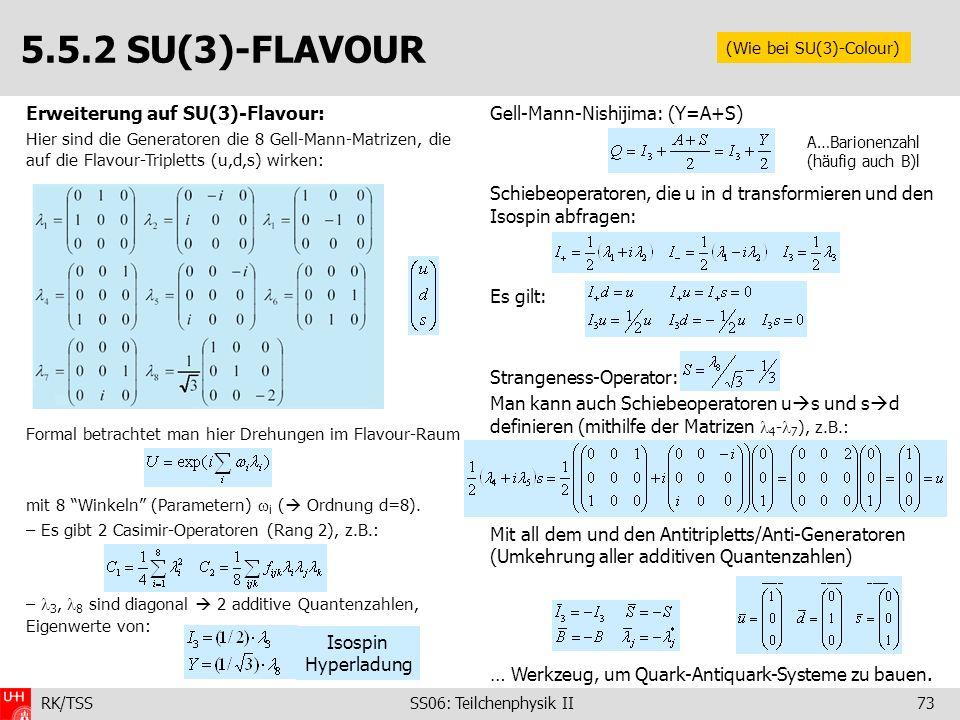 RK/TSS SS06: Teilchenphysik II73 Erweiterung auf SU(3)-Flavour: Hier sind die Generatoren die 8 Gell-Mann-Matrizen, die auf die Flavour-Tripletts (u,d