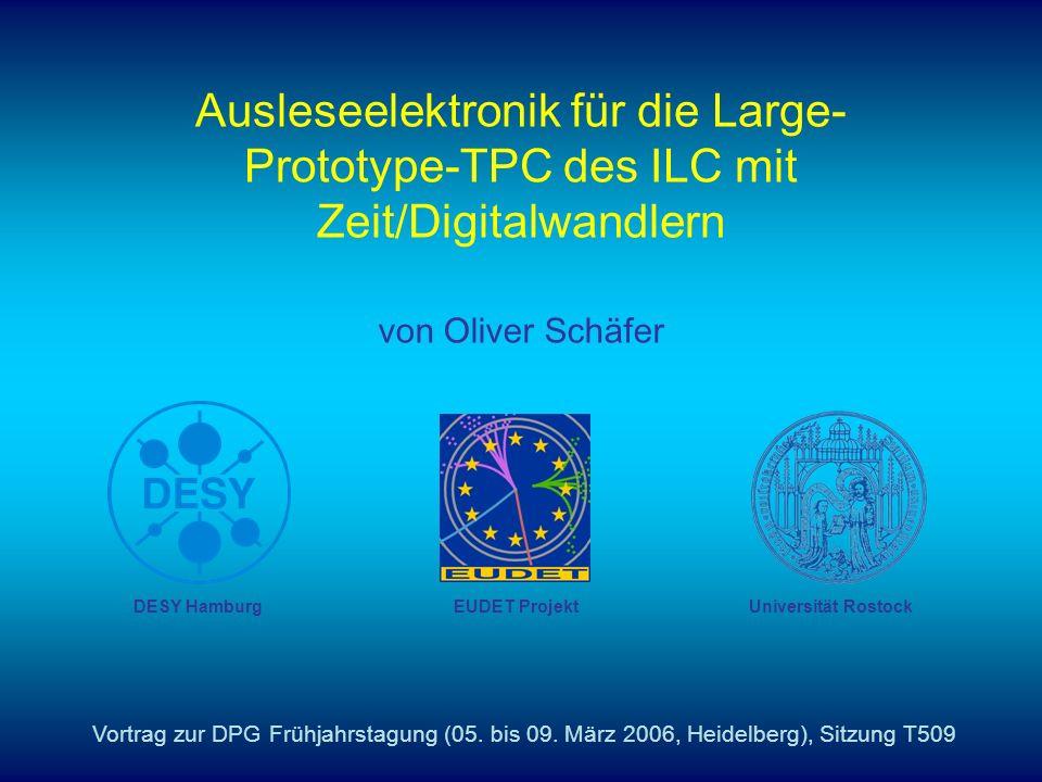 Ausleseelektronik für die Large- Prototype-TPC des ILC mit Zeit/Digitalwandlern von Oliver Schäfer Vortrag zur DPG Frühjahrstagung (05.
