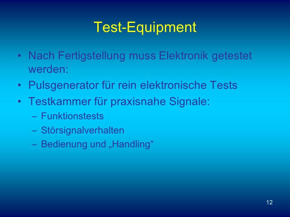 12 Test-Equipment Nach Fertigstellung muss Elektronik getestet werden: Pulsgenerator für rein elektronische Tests Testkammer für praxisnahe Signale: –Funktionstests –Störsignalverhalten –Bedienung und Handling